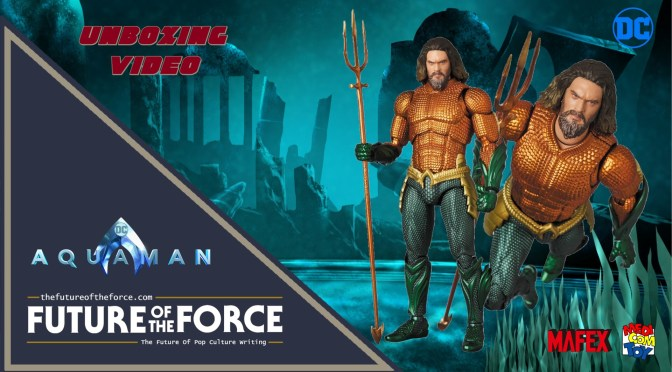 FOTF TV | Aquaman (The Aquaman Movie) Mafex Unboxing Video