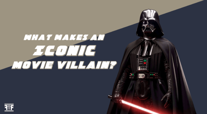 A Hero Is No Good Without A Villain: What Makes An Iconic Movie Villain?