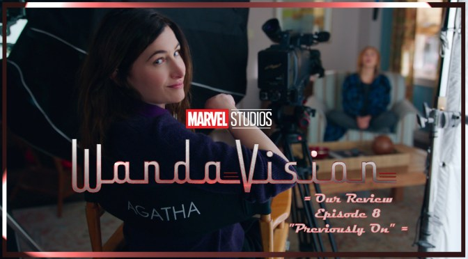 TV Review | WandaVision (Episode 8: Previously On)