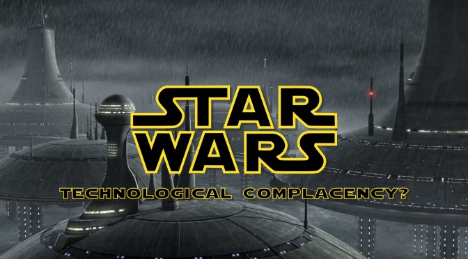 Is The Star Wars Galaxy In A State Of Technological Complacency?