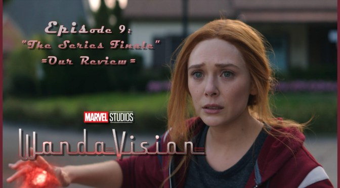 TV Review | WandaVision (Episode 9: The Series Finale)