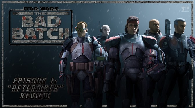 Star Wars The Bad Batch (Episode 1: Aftermath) Review