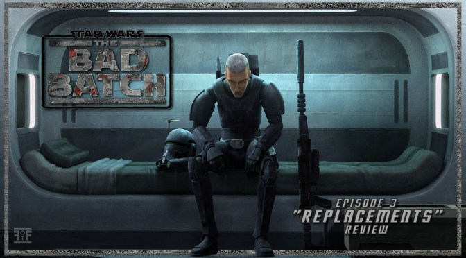 Review | Star Wars: The Bad Batch Episode 3 Replacements