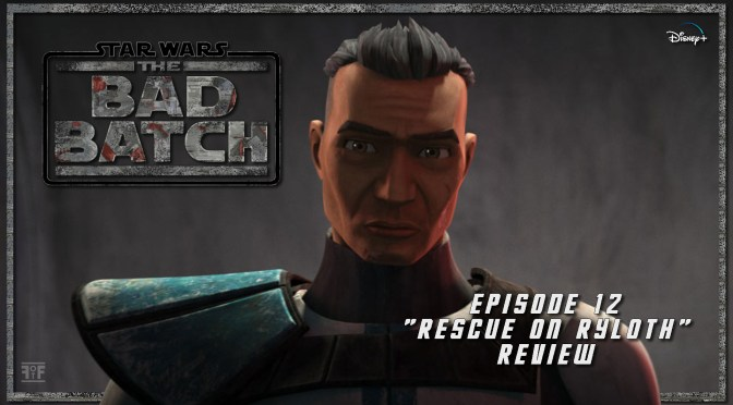 Review | Star Wars: The Bad Batch (Episode 12) 'Rescue On Ryloth'