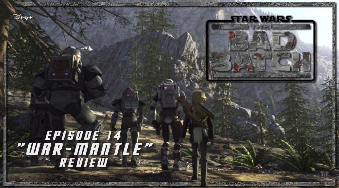 Review | Star Wars: The Bad Batch (Episode 14: War-Mantle)