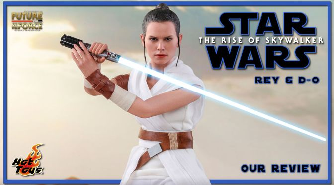 Hot Toys Review | Rey & D-O (Star Wars: The Rise of Skywalker)