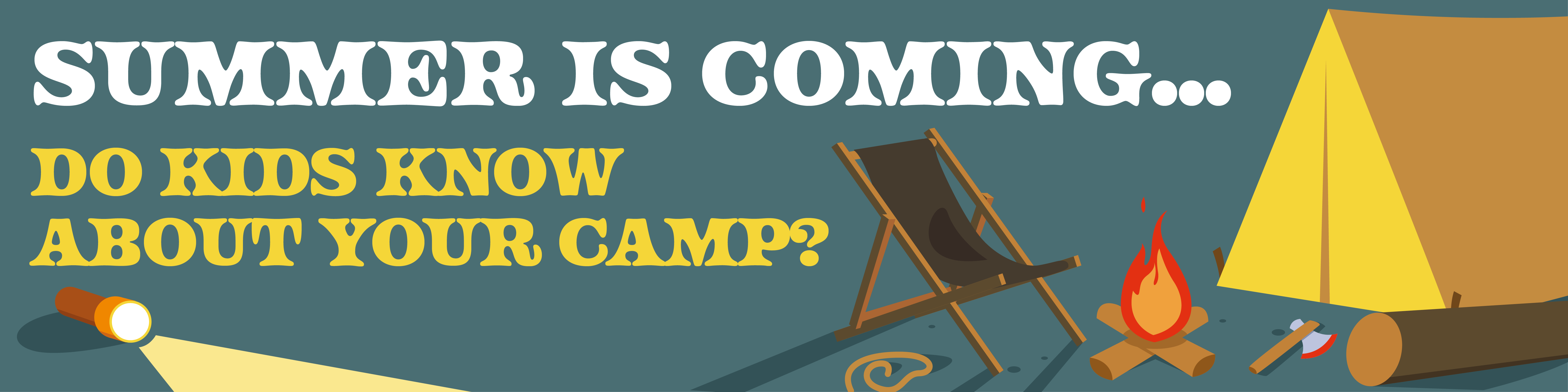 """A graphic with a cartoon camp scene that reads """"Summer is coming...Do kids know about your camp?"""""""