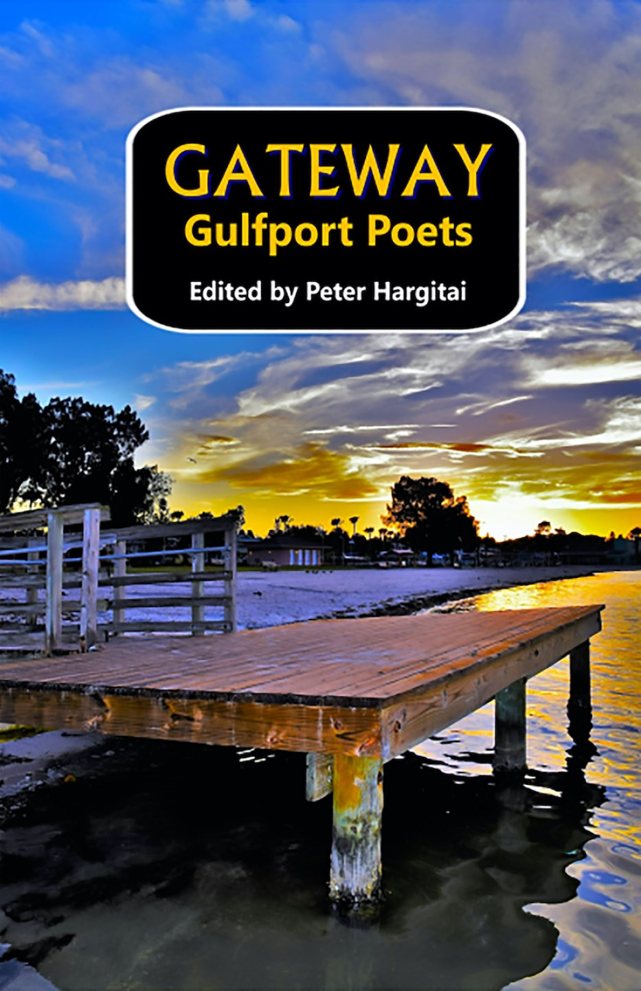 """The cover of a book of poetry showing a dock on the water at sunset with the words """"Gateway: Gulfport Poets Edited by Peter Hargatai"""" in a rounded black box at the top."""