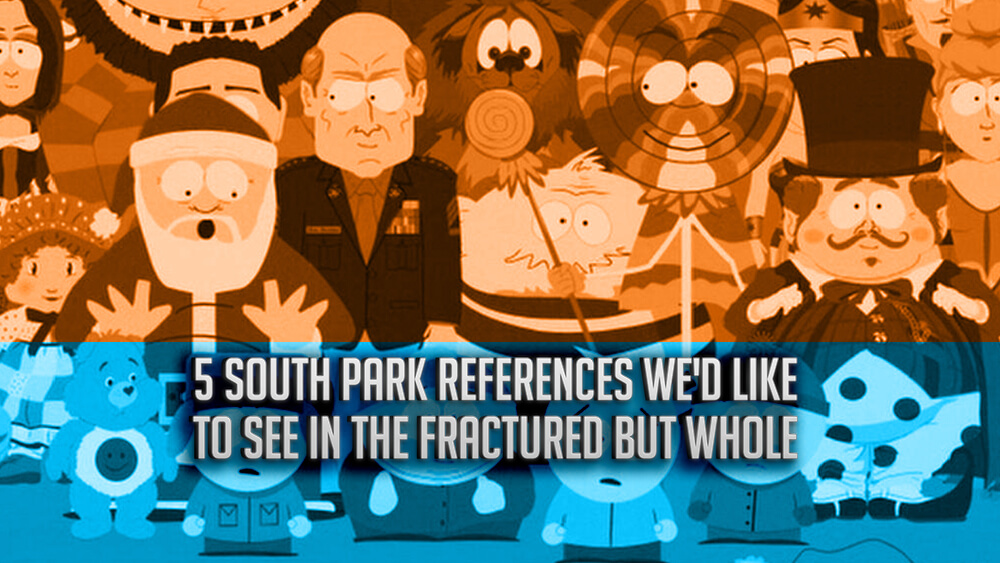5 South Park References We'd Like To See In The Fractured But Whole Fanatical Five Featured Image