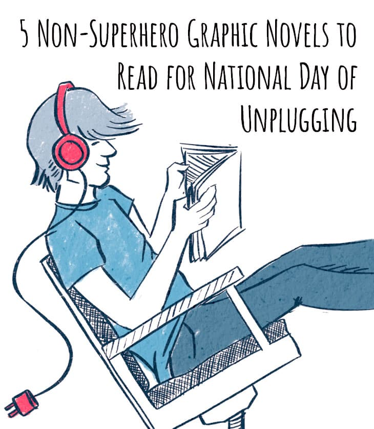 5 Non-Superhero Grapic Novels to Read for National Day of Unplugging