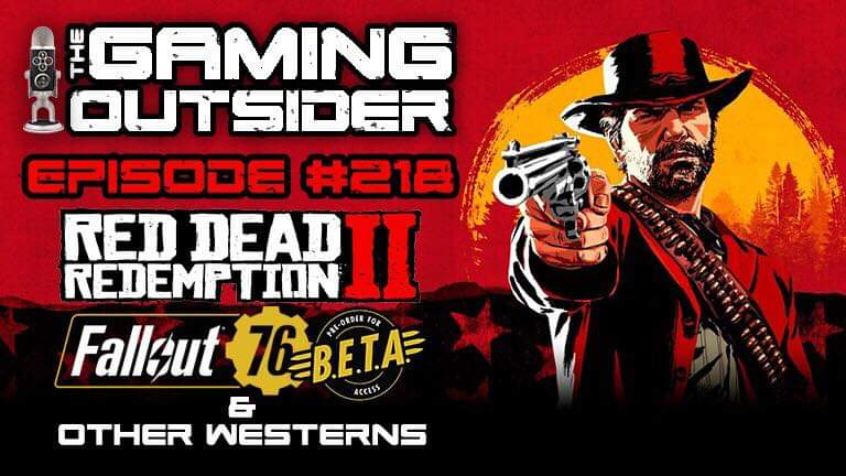 Ep 218 | Fallout 76 Beta, Red Dead Redemption 2 & Other Westerns