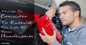Things to Consider to Extend the Life of Your Headlights