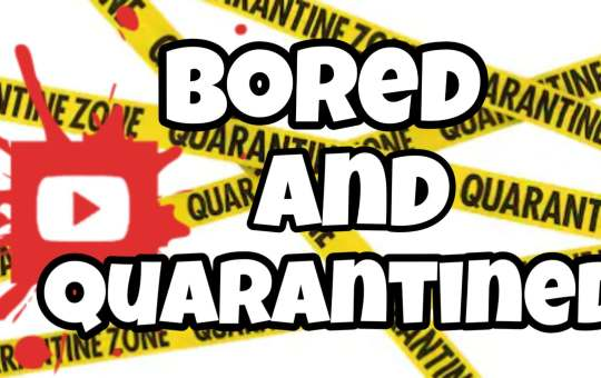 quarantined and bored