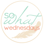 So What! Wednesdays
