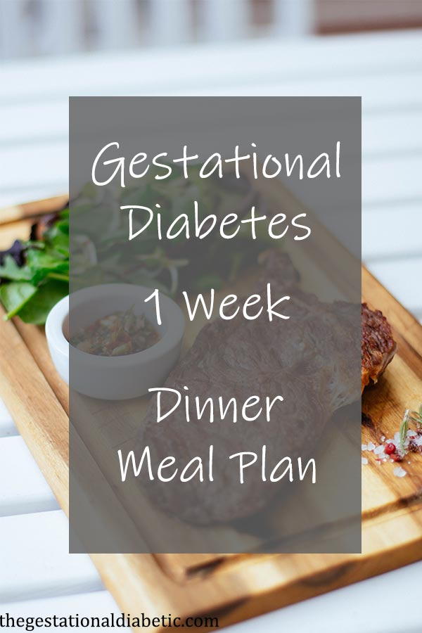 Gestational Diabetes Dinner Meal Plan 1 Week thegestationaldiabetic.com