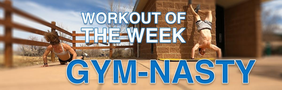 Workout of the Week – Gym-Nasty