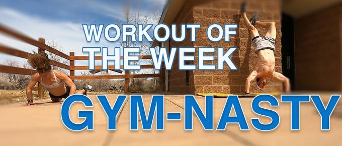 Workout of the Week - Gym-Nasty by Joe Bauer of The Get Better Project