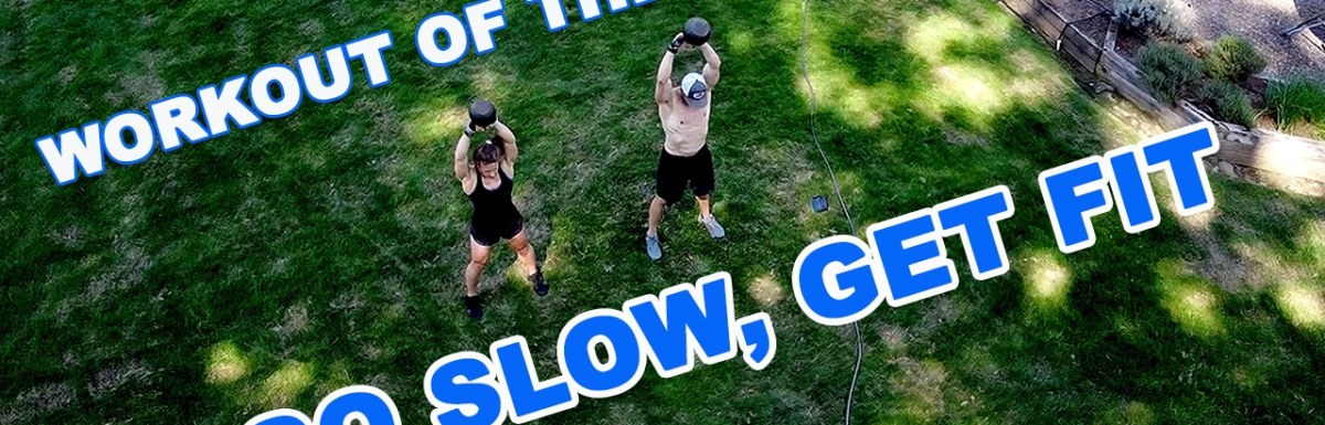Workout of the Week – Go Slow, Get Fit