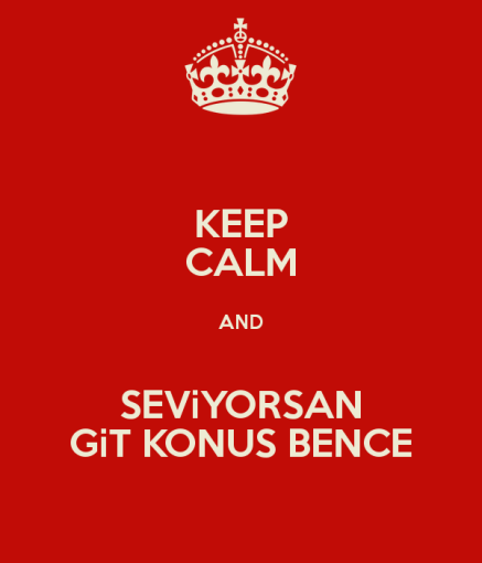 keep-calm-and-seviyorsan-git-konus-bence-1