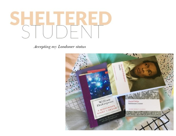 SHELTERED STUDENT – Accepting my Londoner status | The