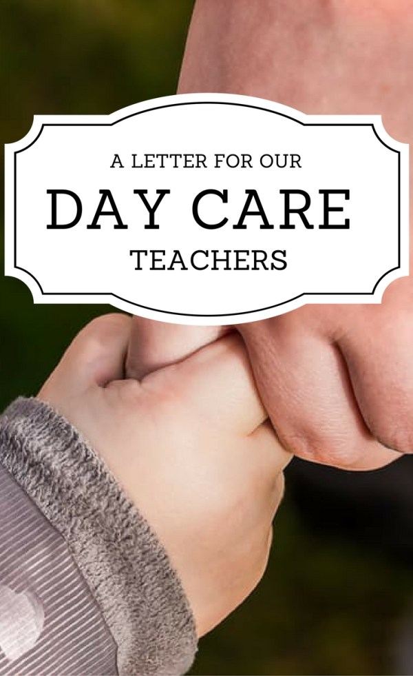 A letter for our day care teachers - the ones who spend more time with our children than we do on many days. - Child care - Day care - Working Mom - Mom Life - Motherhood - Parenting - The Gifted Gabber