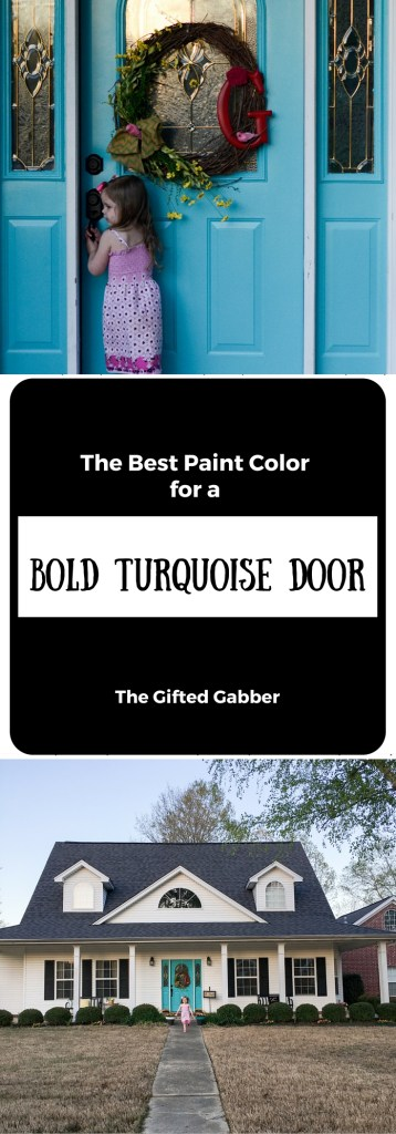 The best paint color for a bold turquoise door - The Gifted Gabber