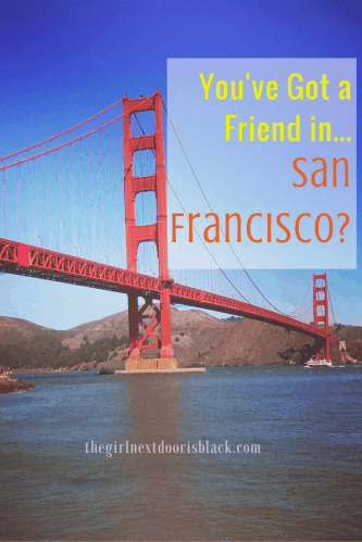 "Making friends in a new city can be tough, especially in San Francisco. | Read more from ""You've Got a Friend in San Francisco"" on The Girl Next Door is Black"