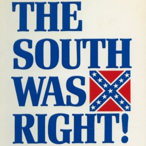 Offensive Sign - The South Was Right with Confederate Flag