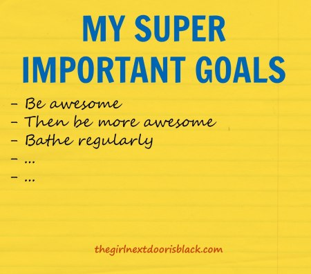 My Super Important Goals | The Girl Next Door is Black