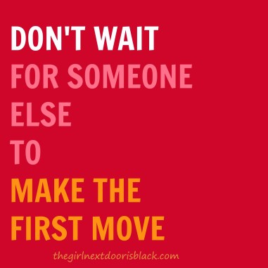 Don't Wait for someone else to make the first move quote | 10 Tips for Making Friends as an Adult | The Girl Next Door is Black