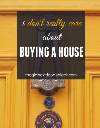 Buying a house is seen by some as an ultimate symbol of success, but what if you don't really care if you buy a house? Read more on The Girl Next Door is Black