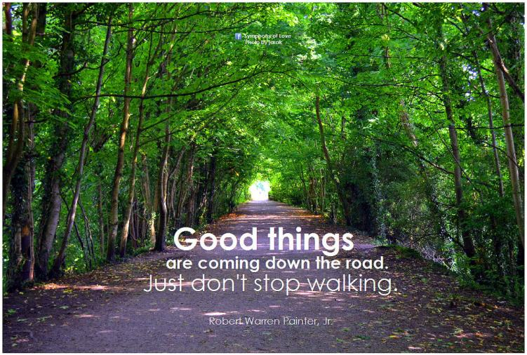 Quote: Good things are coming down the road, just don't stop walking.