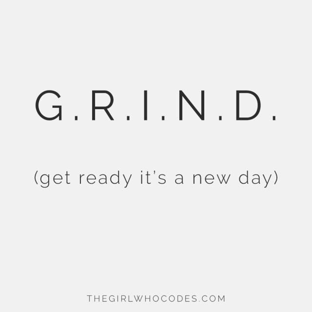 G.R.I.N.D. get ready it's a new day - thegirlwhocodes.com