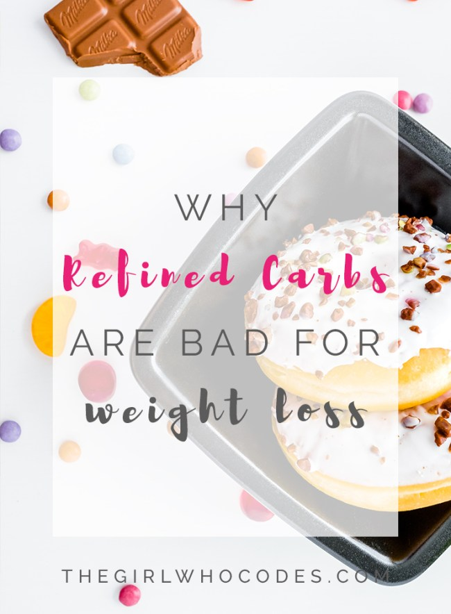 Why Refined Carbs are Bad for Weight Loss