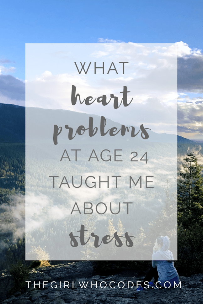 What Heart Problems at Age 24 Taught Me About Stress