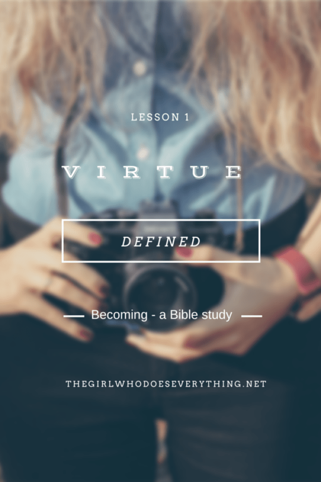Lesson 1 - Virtue Defined | The Girl Who Does Everything Blog