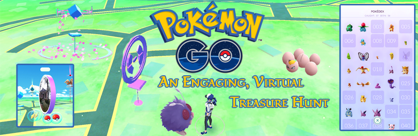 Pokémon Go - An Engaging Virtual Treasure Hunt
