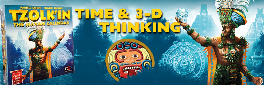 Tzolk'in: The Mayan Calendar - Time & 3-D Thinking
