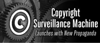 Copyright Surveillance Machine Launches with New Propaganda