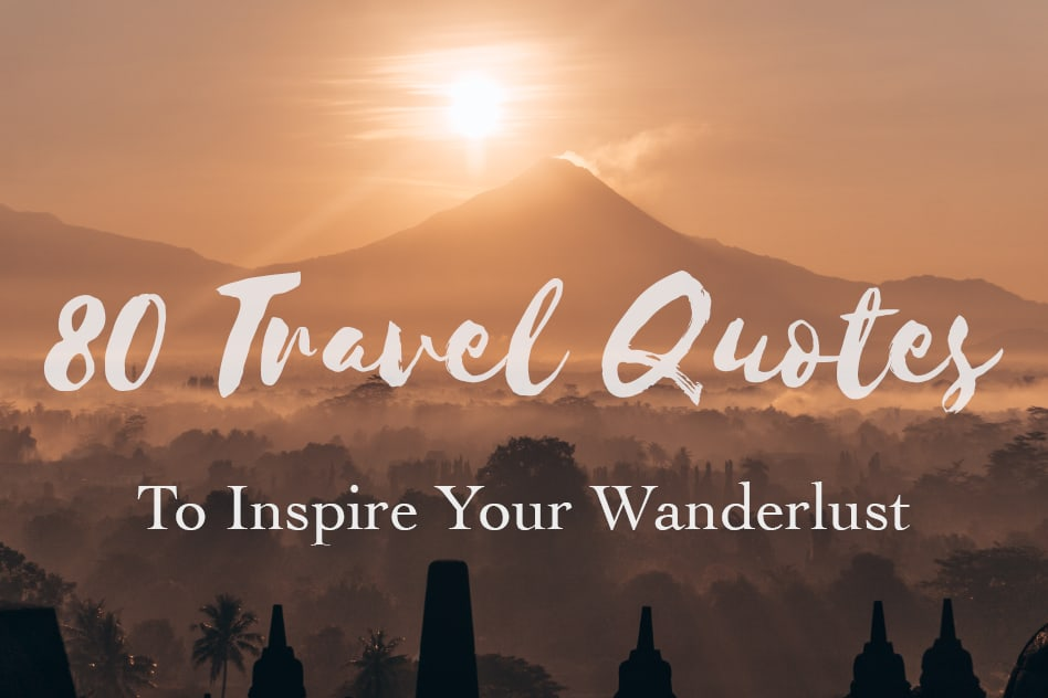 80 Best Travel Quotes and Images to Inspire your Wanderlust