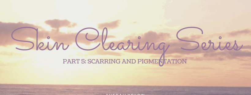 skin clearing series part 5: treatment of scarring and hyperpigmentation