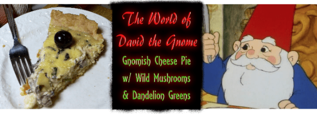 Eat like a gnome with this recipe for Scandinavian Cheese Pie with Wild Mushrooms and Dandelion Greens, inspired by The World of David the Gnome.
