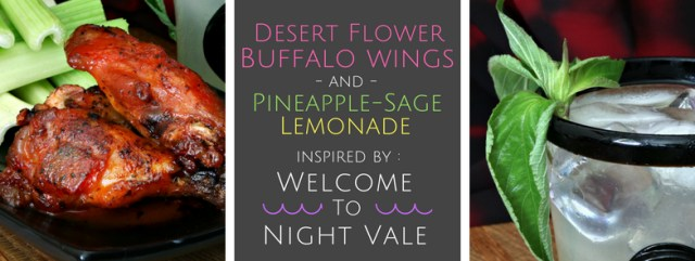Desert Flower Buffalo Wings and Pineapple-Sage Lemonade inspired by Welcome to Night Vale. Recipe by The Gluttonous Geek.