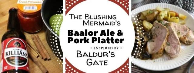 Baalor Ale & Blushing Mermaid Pork Platter inspired by Baldur's Gate. Recipes by The Gluttonous Geek.