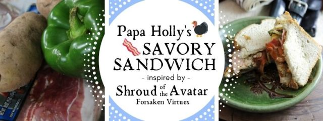 Papa Holly's Savory Sandwich inspired by Shroud of the Avatar: Forsaken Virtues. Recipe by The Gluttonous Geek.