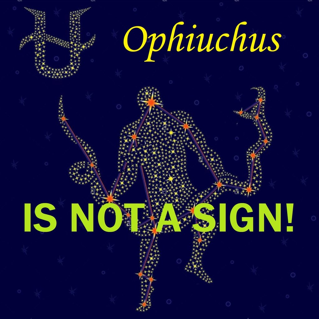 Despite What Some New Age Circles And Astrologers Might Say Ophiuchus Is Not The Th Sign Of The Zodiac