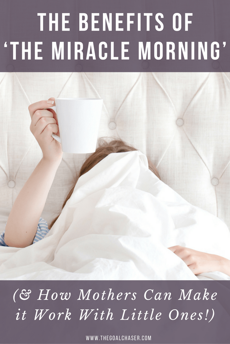 The benefits of making 'The Miracle Morning' apart of your routines & 5 tips for doing it when you have little ones!