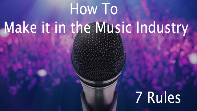 7 Rules on How to Make it in The Music Industry