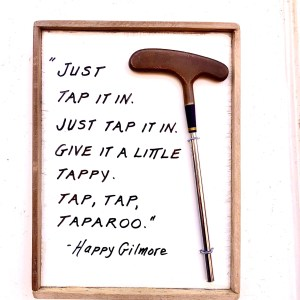 Just Tap it in, Happy Gilmore, Golf Humor