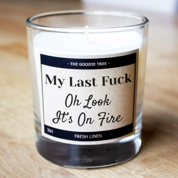 My last fuck oh look its on fire candle